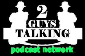 2GuysTalking Podcast Network –